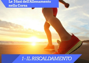 Le 3 fasi dell'Allenamento Nella Corsa : 1 - IL RISCALDAMENTO