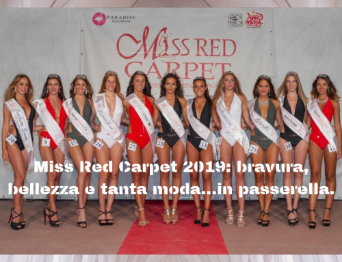 Miss Red Carpet 2019:  bellezza, bravura e tanta moda…in passerella!